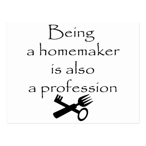 Being A Homemaker Is Also A Profession Postcard