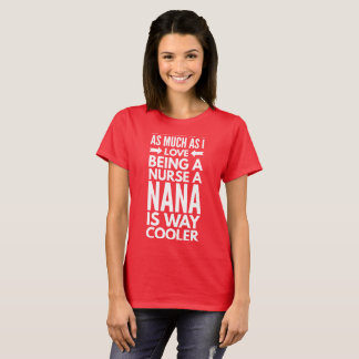 Being a Nana is way cooler T-Shirt