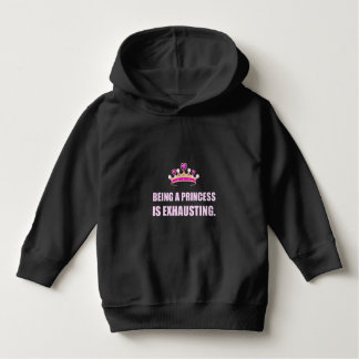 Being A Princess Is Exhausting Hoodie