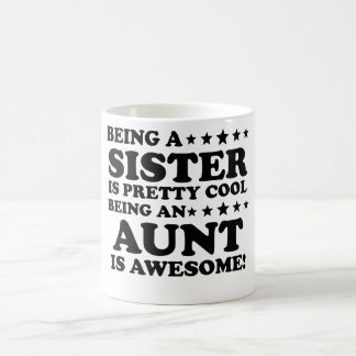 Being A Sister Is Pretty Cool Being An Aunt Is Awe Coffee Mug