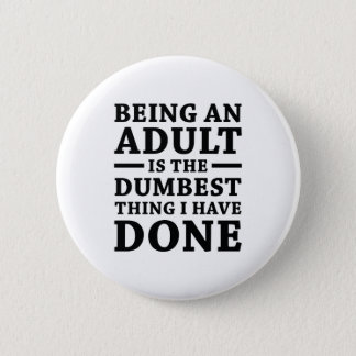 Being An Adult 6 Cm Round Badge