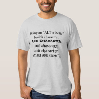 "Being an ""ALT-a-holic"" builds character. Tees"