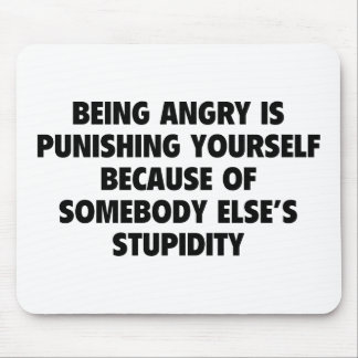 Being Angry Is Punishing Yourself Mouse Pad