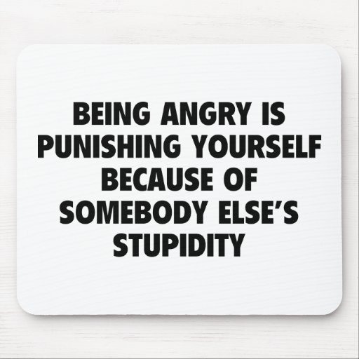 Being Angry Is Punishing Yourself Mouse Pads