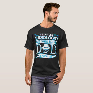 Being Audiologist Is Honor Being Dad Priceless T-Shirt