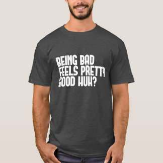 """Being Bad"" T-Shirt"