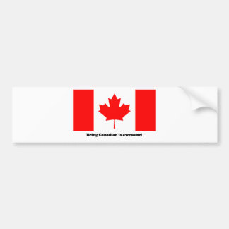 Being Canadian Is Awesome! Bumper Sticker