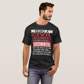 Being Civil Engineer Easy Riding Bike Except Fire T-Shirt