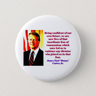 Being Confident Of Our Own Future - Jimmy Carter.j 6 Cm Round Badge