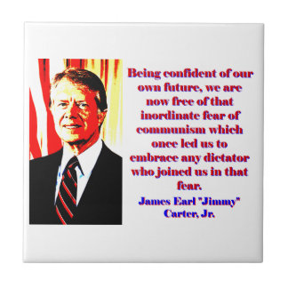Being Confident Of Our Own Future - Jimmy Carter.j Ceramic Tile