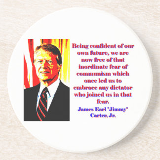 Being Confident Of Our Own Future - Jimmy Carter.j Coaster