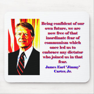 Being Confident Of Our Own Future - Jimmy Carter.j Mouse Pad