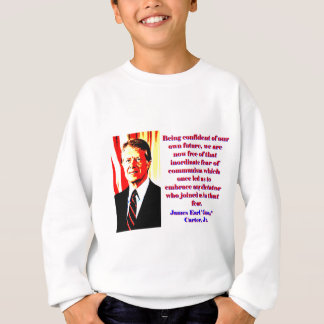 Being Confident Of Our Own Future - Jimmy Carter.j Sweatshirt