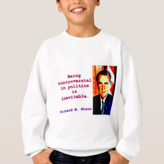 Being Controversial In Politics - Richard Nixon.jp Sweatshirt