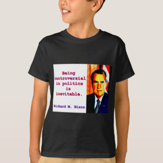 Being Controversial In Politics - Richard Nixon.jp T-Shirt