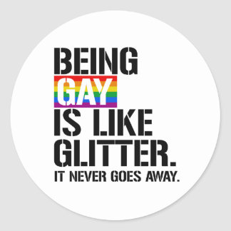Being Gay is like glitter - it never goes away - - Classic Round Sticker
