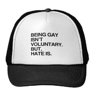 BEING GAY ISN'T VOLUNTARY BUT HATE IS CAP