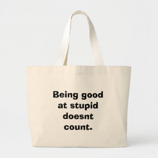 Being good at stupid doesnt count. large tote bag