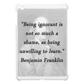 Being Ignorant - Benjamin Franklin Case For The iPad Mini