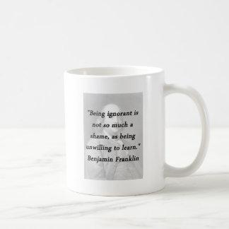 Being Ignorant - Benjamin Franklin Coffee Mug