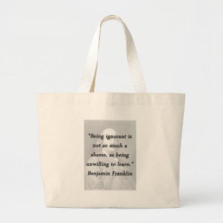 Being Ignorant - Benjamin Franklin Large Tote Bag