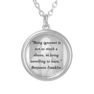 Being Ignorant - Benjamin Franklin Silver Plated Necklace