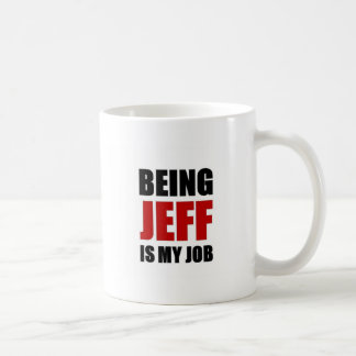 Being jeff is my job basic white mug