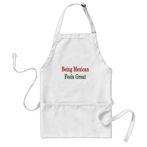 Being Mexican Feels Great Apron
