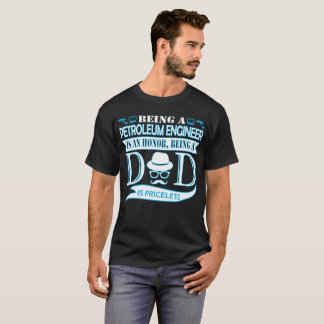 Being Petroleum Engineer Honor Being Dad Priceless T-Shirt