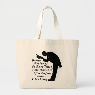 Being Polite Is So Rare It Is Confused w Flirting Large Tote Bag