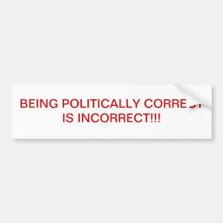 BEING POLITICALLY CORRECT IS INCORRECT!! CAR BUMPER STICKER