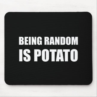 Being Random Is Potato Mouse Pad