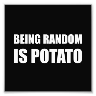 Being Random Is Potato Photo Print
