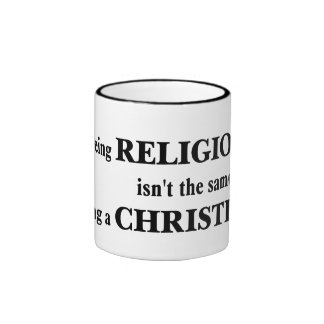 Being religious isn't the same as being Christian Ringer Mug