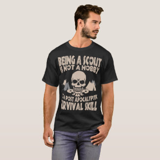 Being Scout Not Hobby Post Apocalyptic Survival T-Shirt
