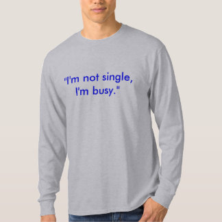 Being Single - Customized - Custom... - Customized T-Shirt