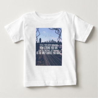 Being Strong Is The Only Choice Baby T-Shirt
