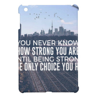 Being Strong Is The Only Choice iPad Mini Cases