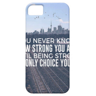 Being Strong Is The Only Choice iPhone 5 Case