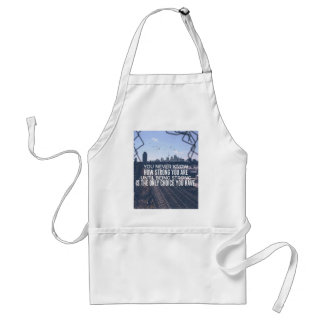 Being Strong Is The Only Choice Standard Apron