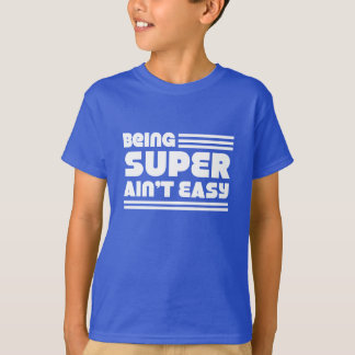Being Super Ain't Easy T-shirt