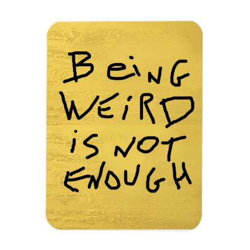 Being Weird is Not Enough Vinyl Magnets