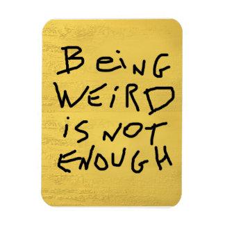 Being Weird is Not Enough Rectangular Photo Magnet