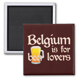 Belgium is for Beer Lovers Square Magnet