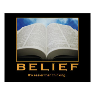 Belief. It's easier than thinking. Poster