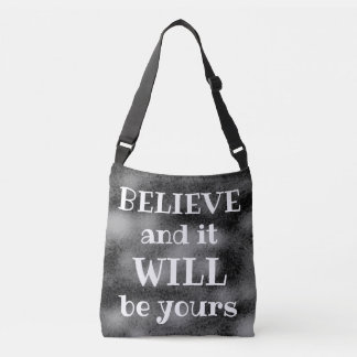 BELIEVE and it WILL be yours Cool Faith Quote Crossbody Bag