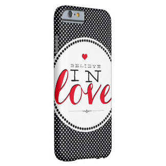Believe in love. barely there iPhone 6 case