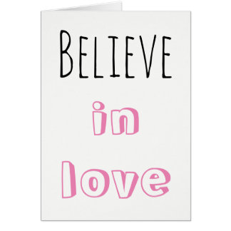 Believe in love, VALENTINE'S DAY Greeting card