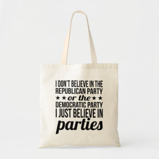 Believe in Parties | Funny Political Quote Budget Tote Bag