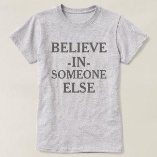 Believe In Someone Else T-Shirt